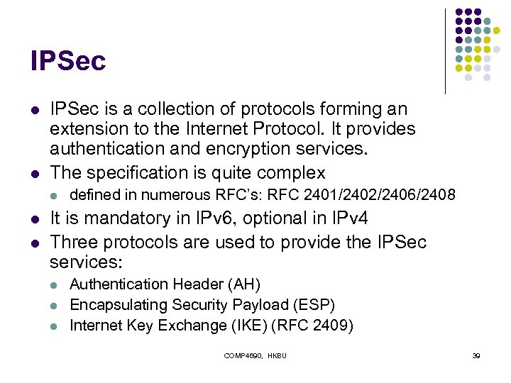 IPSec l l IPSec is a collection of protocols forming an extension to the