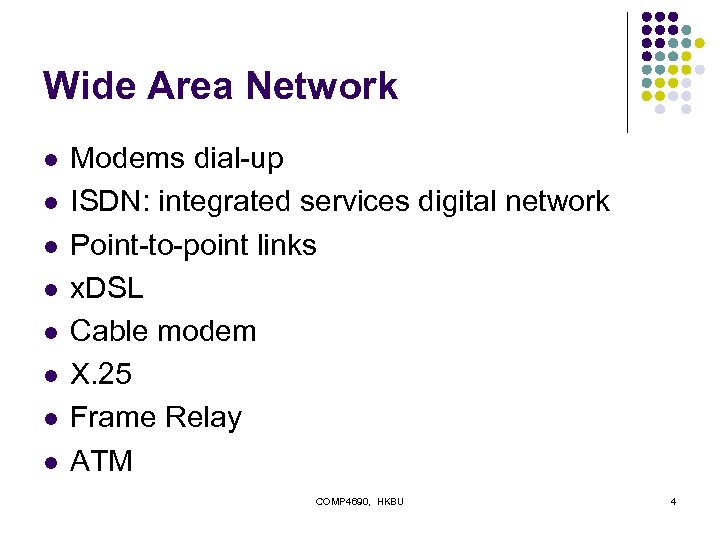 Wide Area Network l l l l Modems dial-up ISDN: integrated services digital network