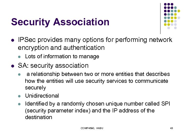 Security Association l IPSec provides many options for performing network encryption and authentication l