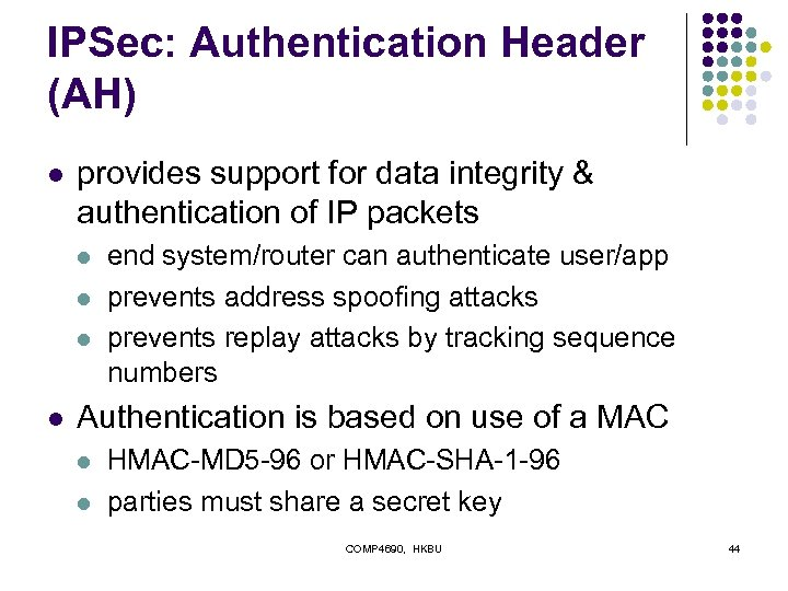 IPSec: Authentication Header (AH) l provides support for data integrity & authentication of IP