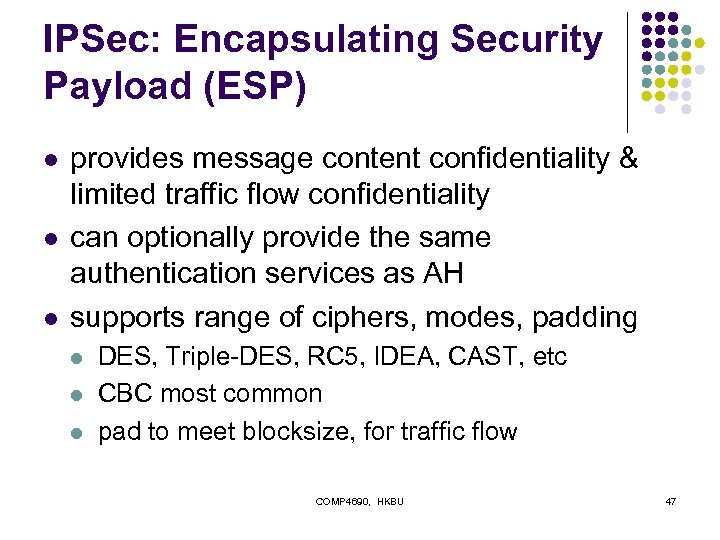 IPSec: Encapsulating Security Payload (ESP) l l l provides message content confidentiality & limited