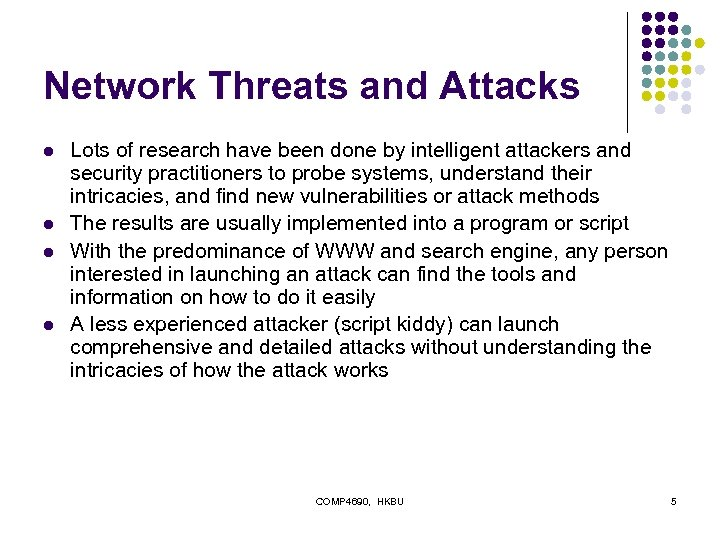 Network Threats and Attacks l l Lots of research have been done by intelligent