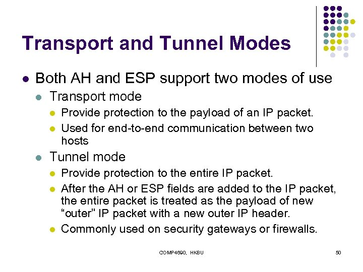 Transport and Tunnel Modes l Both AH and ESP support two modes of use