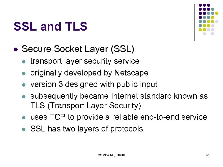 SSL and TLS l Secure Socket Layer (SSL) l l l transport layer security