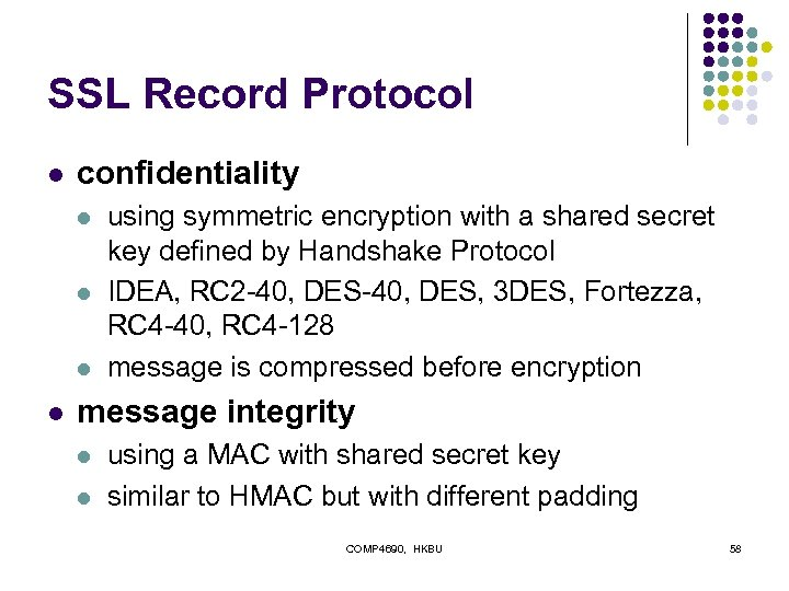 SSL Record Protocol l confidentiality l l using symmetric encryption with a shared secret