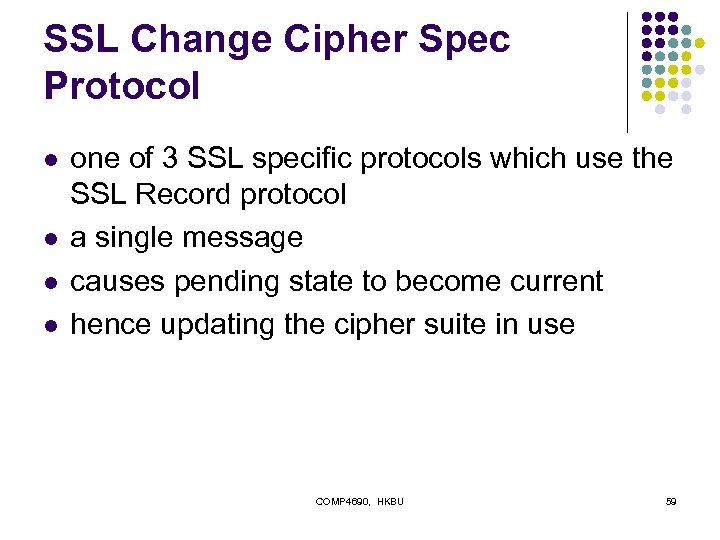 SSL Change Cipher Spec Protocol l l one of 3 SSL specific protocols which