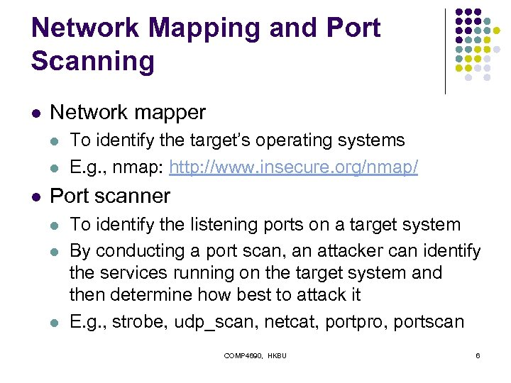 Network Mapping and Port Scanning l Network mapper l l l To identify the