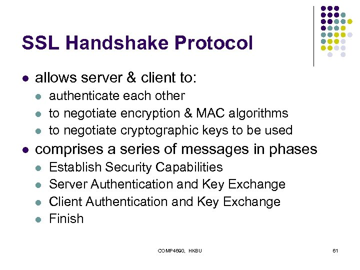 SSL Handshake Protocol l allows server & client to: l l authenticate each other