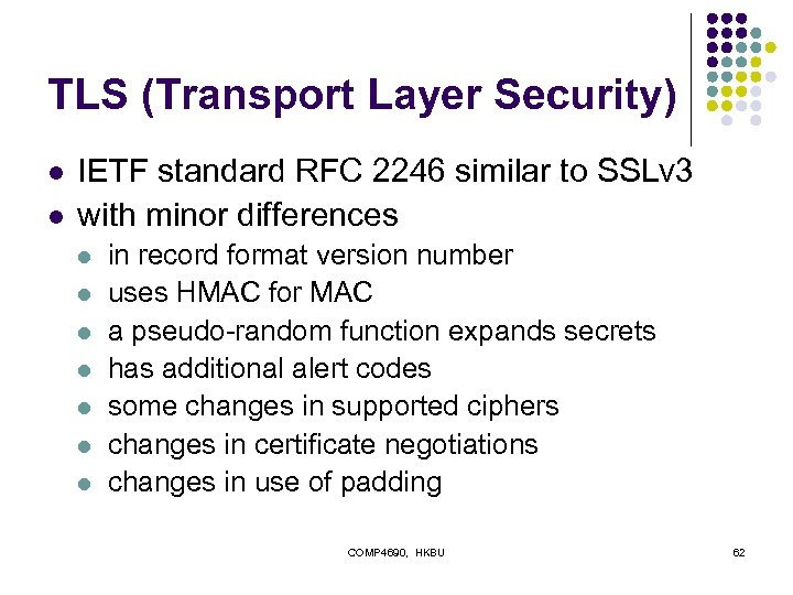 TLS (Transport Layer Security) l l IETF standard RFC 2246 similar to SSLv 3