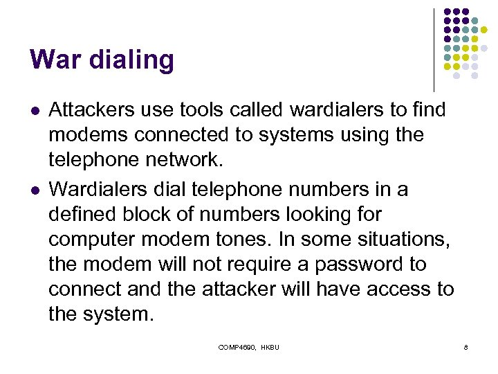 War dialing l l Attackers use tools called wardialers to find modems connected to