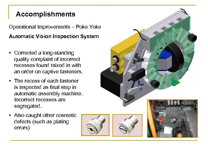 Accomplishments Operational Improvements – Poke Yoke Automatic Vision Inspection System • Corrected a long-standing