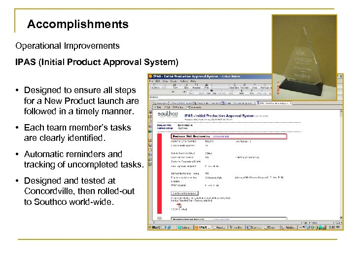 Accomplishments Operational Improvements IPAS (Initial Product Approval System) • Designed to ensure all steps