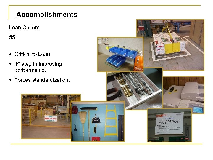 Accomplishments Lean Culture 5 S • Critical to Lean • 1 st step in