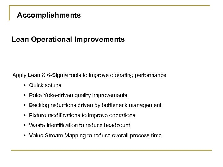 Accomplishments Lean Operational Improvements Apply Lean & 6 -Sigma tools to improve operating performance
