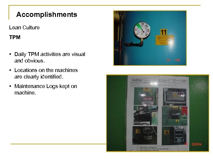 Accomplishments Lean Culture TPM • Daily TPM activities are visual and obvious. • Locations