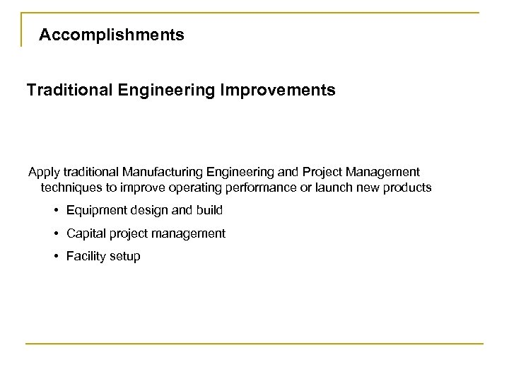 Accomplishments Traditional Engineering Improvements Apply traditional Manufacturing Engineering and Project Management techniques to improve