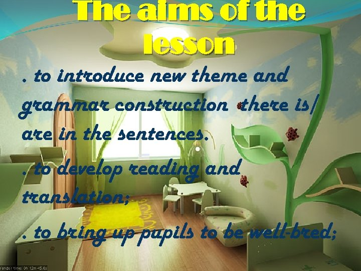 The aims of the lesson. to introduce new theme and grammar construction there is/