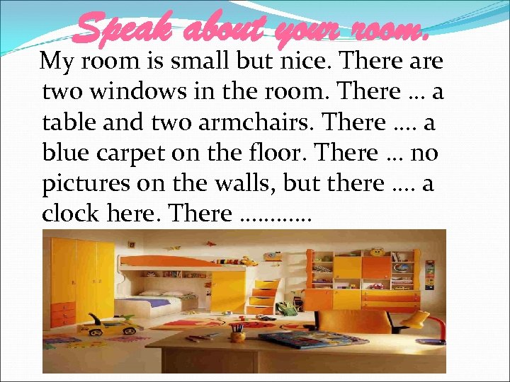 Speak about your room. My room is small but nice. There are two windows