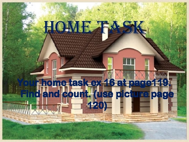 home task Your home task ex 16 at page 119. Find and count. (use