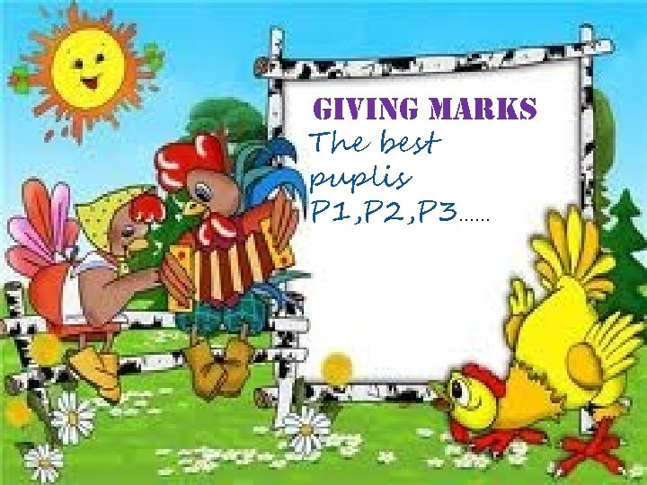 giving marks The best puplis P 1, P 2, P 3……