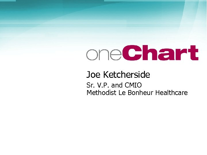 Joe Ketcherside Sr. V. P. and CMIO Methodist Le Bonheur Healthcare