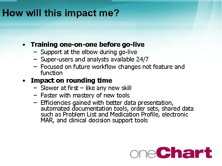 How will this impact me? • Training one-on-one before go-live – Support at the