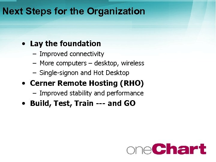 Next Steps for the Organization • Lay the foundation – Improved connectivity – More
