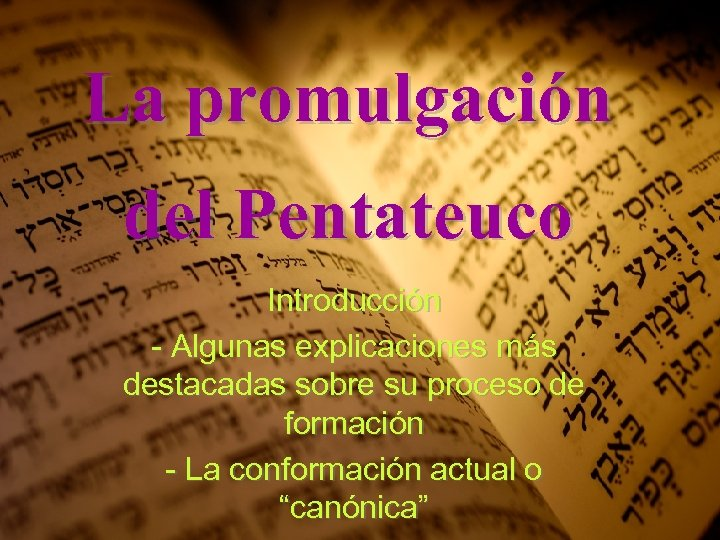 La promulgación del Pentateuco Introducción - Algunas explicaciones más destacadas sobre su proceso de