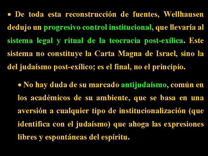 · De toda esta reconstrucción de fuentes, Wellhausen dedujo un progresivo control institucional, que