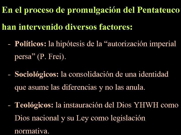 En el proceso de promulgación del Pentateuco han intervenido diversos factores: - Políticos: la