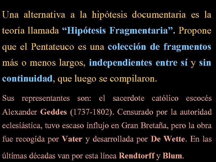 """Una alternativa a la hipótesis documentaria es la teoría llamada """"Hipótesis Fragmentaria"""". Propone que"""