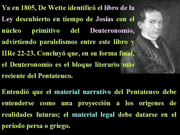 Ya en 1805, De Wette identificó el libro de la Ley descubierto en tiempo