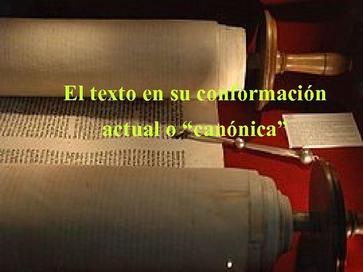 """El texto en su conformación actual o """"canónica"""""""