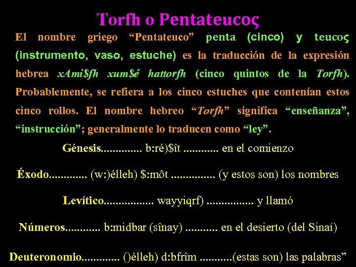 "Torfh o Pentateucoς El nombre griego ""Pentateuco"" penta (cinco) y teucoς (instrumento, vaso, estuche)"