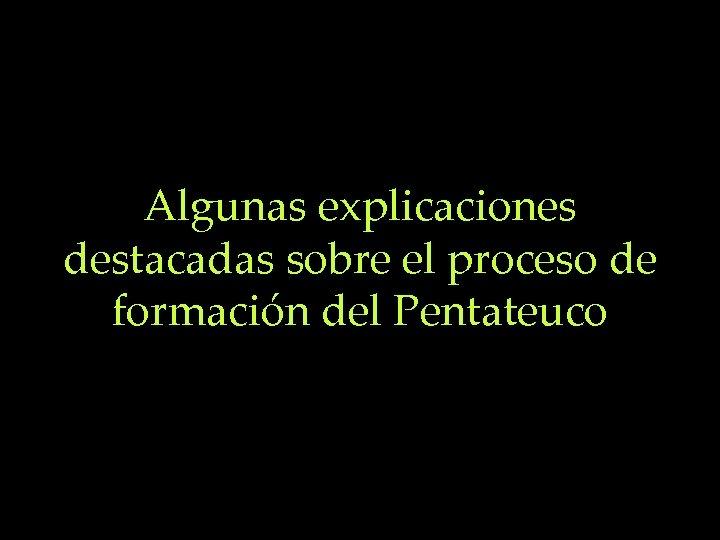 Algunas explicaciones destacadas sobre el proceso de formación del Pentateuco