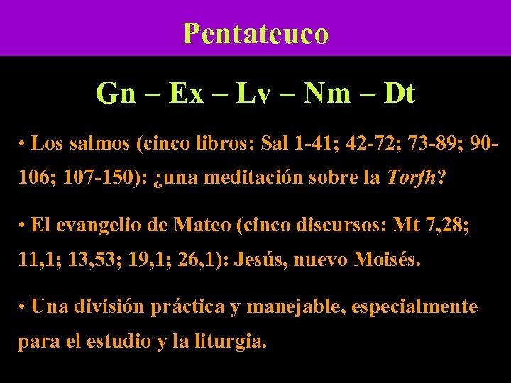 Pentateuco Gn – Ex – Lv – Nm – Dt • Los salmos (cinco