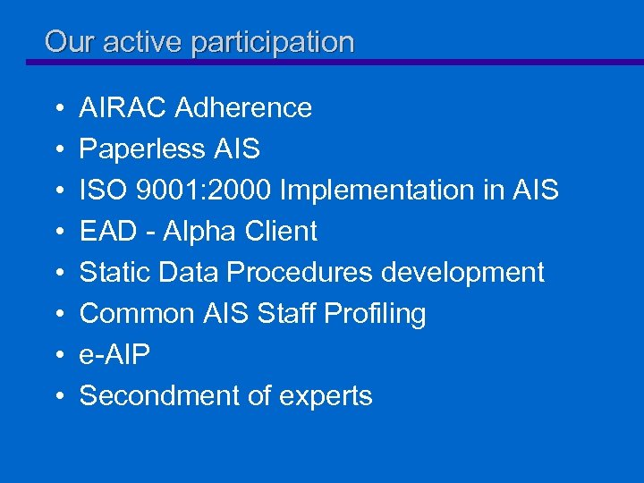 Our active participation • • AIRAC Adherence Paperless AIS ISO 9001: 2000 Implementation in