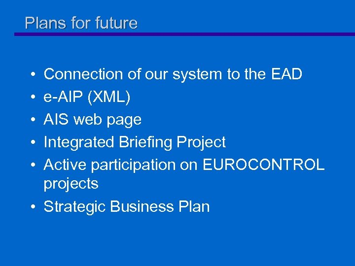 Plans for future • • • Connection of our system to the EAD e-AIP