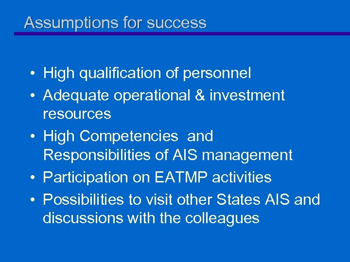 Assumptions for success • High qualification of personnel • Adequate operational & investment resources