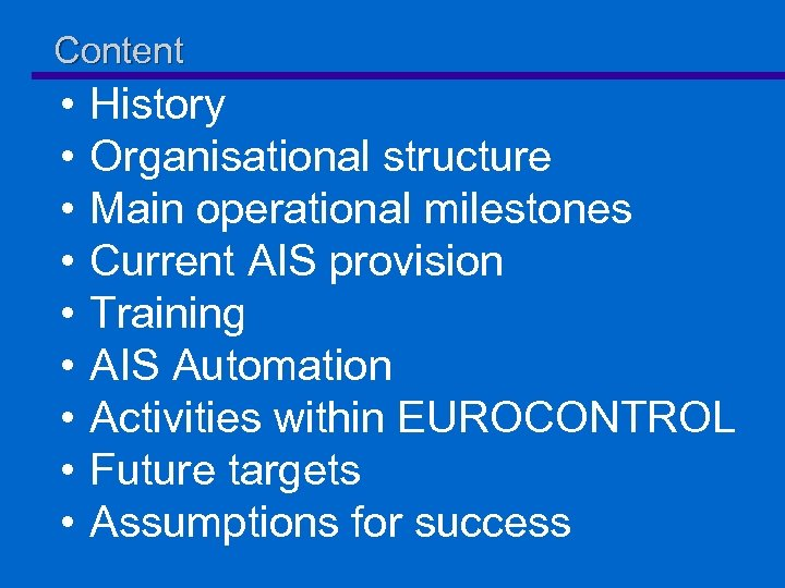 Content • • • History Organisational structure Main operational milestones Current AIS provision Training