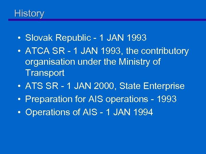 History • Slovak Republic - 1 JAN 1993 • ATCA SR - 1 JAN