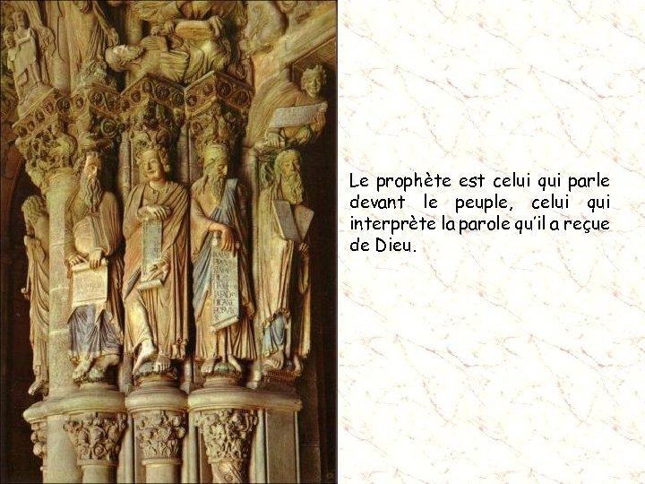 Le prophète est celui qui parle devant le peuple, celui qui interprète la parole