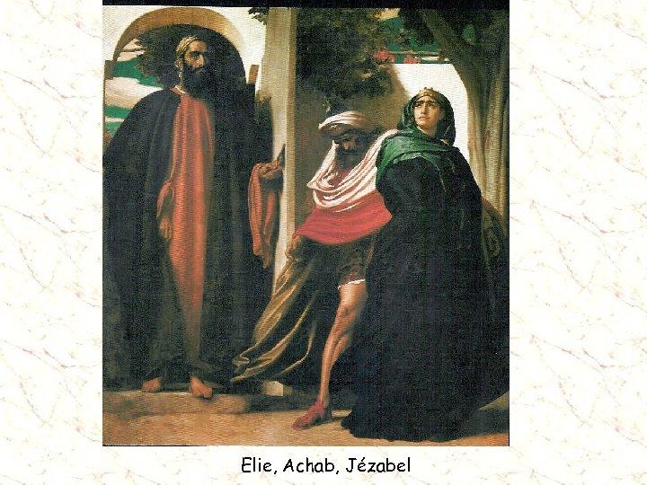 Elie, Achab, Jézabel