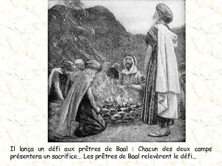 Il lança un défi aux prêtres de Baal : Chacun des deux camps présentera