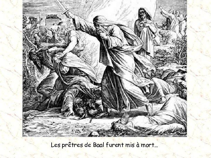 Les prêtres de Baal furent mis à mort…