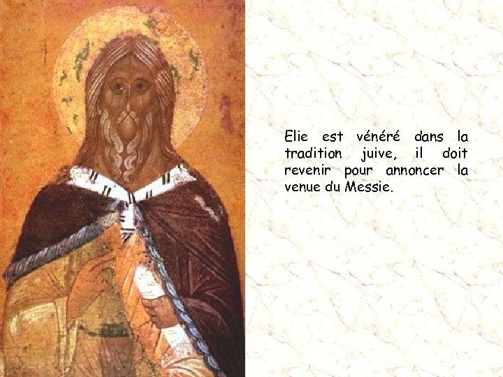 Elie est vénéré dans la tradition juive, il doit revenir pour annoncer la venue