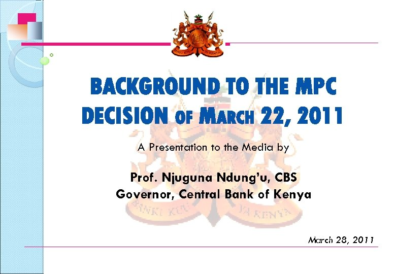 BACKGROUND TO THE MPC DECISION OF MARCH 22, 2011 A Presentation to the Media