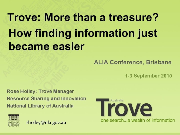 Trove: More than a treasure? How finding information just became easier ALIA Conference, Brisbane