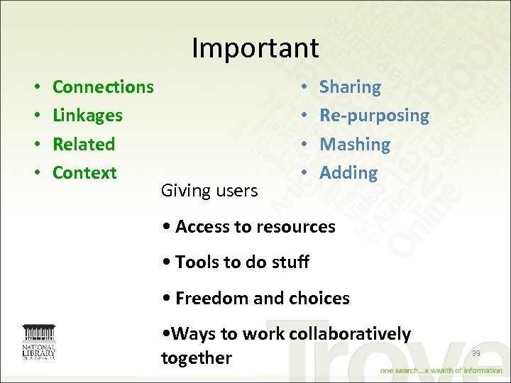 Important • • Connections Linkages Related Context Giving users • • Sharing Re-purposing Mashing