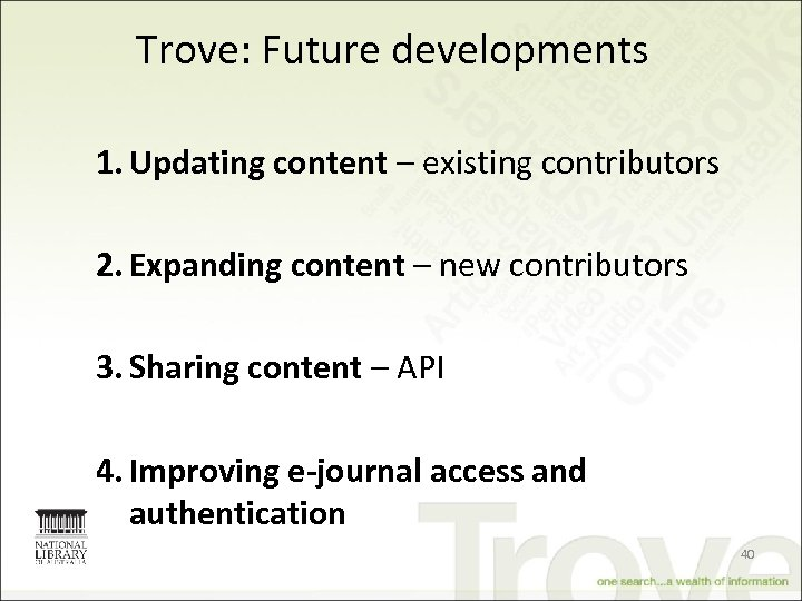 Trove: Future developments 1. Updating content – existing contributors 2. Expanding content – new